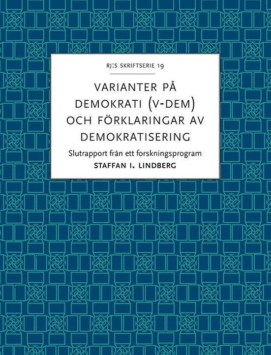 Varianter på demokrati (V-Dem) och förklaringar av demokratisering : slutrapport från ett forskningsprogram 1