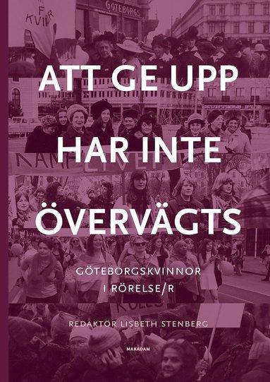 bokomslag Att ge upp har inte övervägts : Göteborgskvinnor i rörelse/r