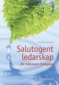 bokomslag Salutogent ledarskap : för hälsosam framgång