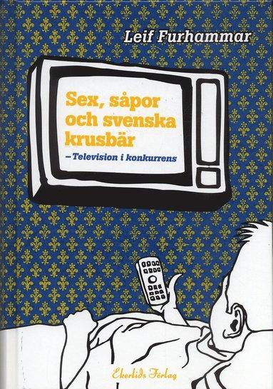 bokomslag Sex, såpor och svenska krusbär : television i konkurrens