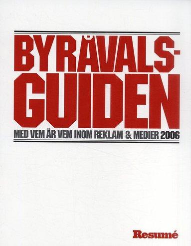 bokomslag Byråvalsguiden 2006 : med vem är vem inom reklam & medier
