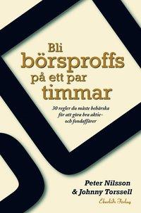 bokomslag Bli börsproffs på ett par timmar : 30 regler du måste behärska för att göra bra aktie- och fondaffärer
