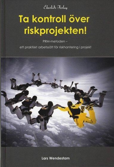 bokomslag Ta kontrollkontroll över riskprojekten! : PRM-metoden ett praktiskt arbetssät