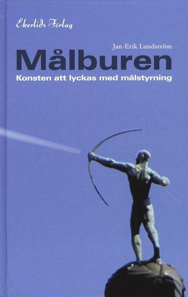bokomslag Målburen : konsten att lyckas med målstyrning