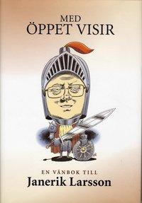 bokomslag Med öppet visir - en vänbok till Janerik Larsson