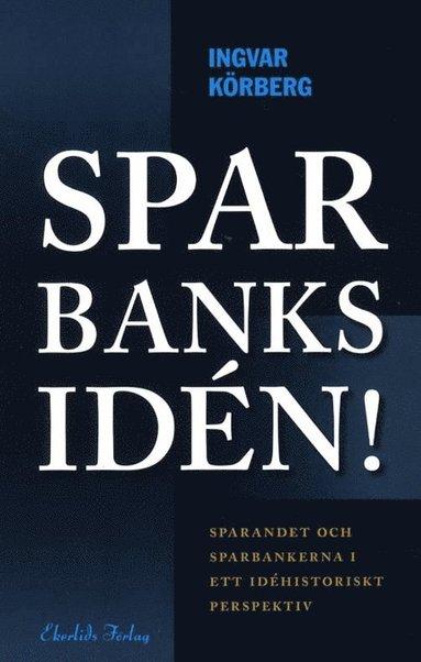 bokomslag Sparbanksidén : sparandet och sparbankerna i ett idéhistoriskt perspektiv