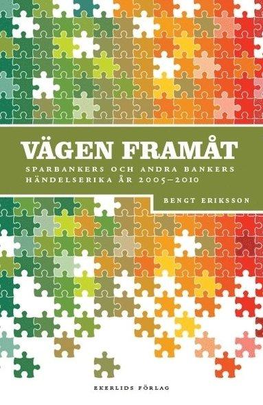 bokomslag Vägen framåt : Sparbankers och andra bankers händelserika år 2005-2011