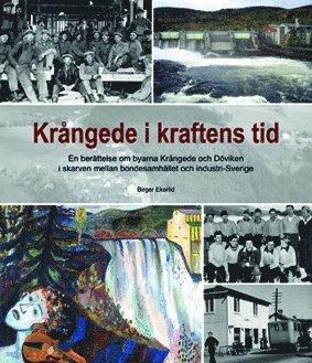 bokomslag Krångede i kraftens tid : en berättelse om byarna Krångede och Döviken i skarven mellan bondesamhälle och industri-Sverige