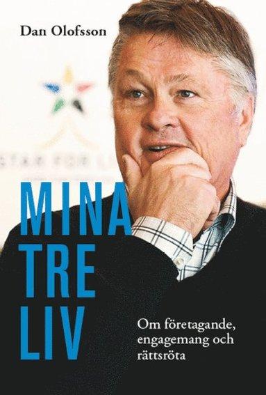 bokomslag Mina tre liv : om företagande, engagemang och rättsröta