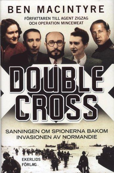 bokomslag Double Cross : sanningen om spionerna bakom invasionen av Normandie