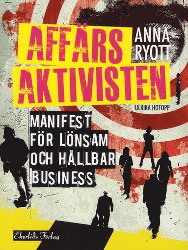 bokomslag Affärsaktivisten : manifest för lönsam och hållbar business