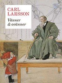 bokomslag Carl Larsson - vänner & ovänner