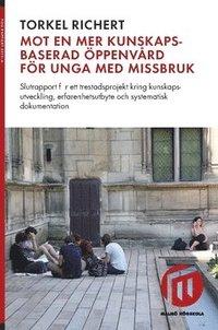 bokomslag Mot en mer kunskapsbaserad öppenvård för unga med missbruk : slutrapport för ett trestadsprojekt kring kunskapsutveckling, erfarenhetsutbyte och systematisk dokumentation