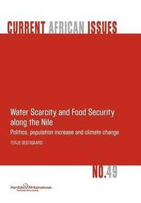 bokomslag Water Scarcity and Food Security Along the Nile: Politics, Population Increase and Climate Change