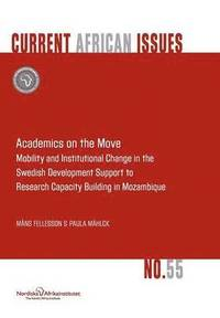 bokomslag Academics on the Move. Mobility and Institutional Change in the Swedish Development Support to Research Capacity Building in Mozambique