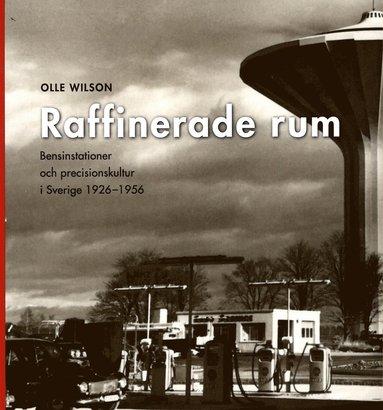 bokomslag Raffinerade rum : bensinstationer och precisionskultur i Sverige 1926-1956