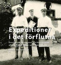 bokomslag Expeditioner i det förflutna : etnologiska fältarbeten och försvinnande allmogekultur under 1900-talets början