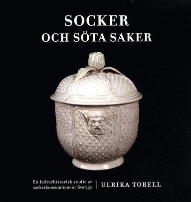 bokomslag Socker och söta saker : en kulturhistorisk studie av sockerkonsumtionen i Sverige
