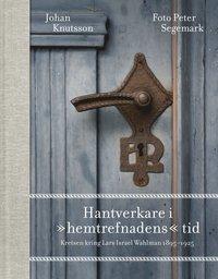 """bokomslag Hantverkare i """"hemtrefnadens"""" tid : kretsen kring Lars Israel Wahlman 1895-1925"""