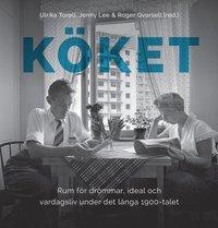bokomslag Köket: Rum för drömmar, ideal och vardagsliv under det långa 1900-talet