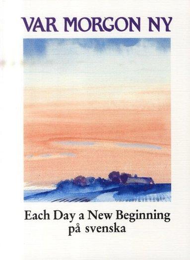 bokomslag Var morgon ny : each day a new beginning på svenska