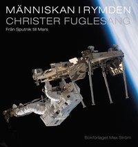 bokomslag Människan i rymden : från Sputnik till Mars