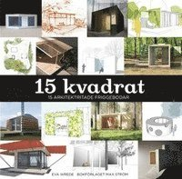 bokomslag 15 Kvadrat : 15 arkitektritade friggebodar
