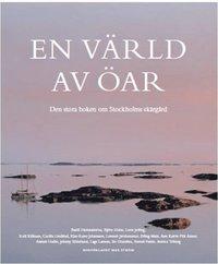 bokomslag En värld av öar : den stora boken om Stockholms skärgård
