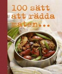 bokomslag 100 sätt att rädda maten