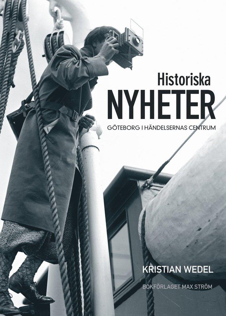 Historiska nyheter : Göteborg i händelsernas centrum 1