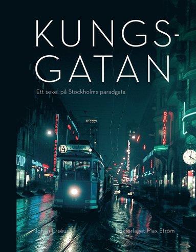 bokomslag Kungsgatan: Ett sekel på Stockholms paradgata - Ett sekel