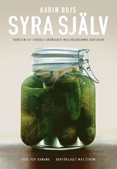bokomslag Syra själv : konsten att förädla grönsaker med hälsosamma bakterier