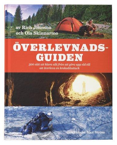 bokomslag Överlevnadsguiden : 300 sätt att klara allt från att göra upp eld till att överleva en krokodilattack