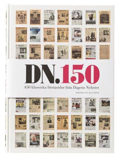 bokomslag DN 150 : 450 klassiska förstasidor från Dagens nyheter