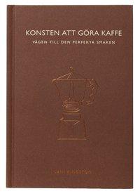 bokomslag Konsten att göra kaffe : Vägen till den perfekta smaken