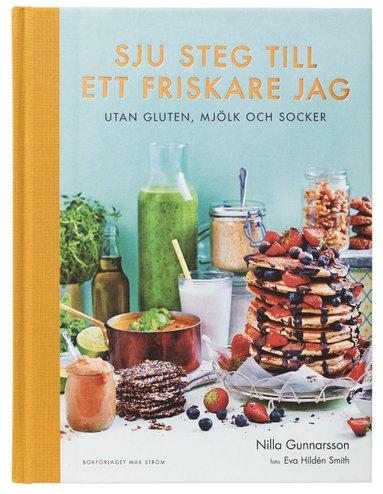 bokomslag Sju steg till ett friskare jag : utan gluten, mjölk och socker