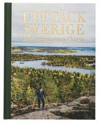 bokomslag Upptäck Sverige : med kronprinsessan Victoria