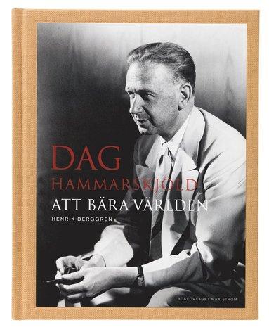 bokomslag Dag Hammarskjöld : att bära världen