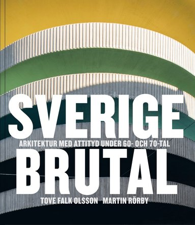 bokomslag Sverige brutal : arkitektur med attityd under 60- och 70-tal