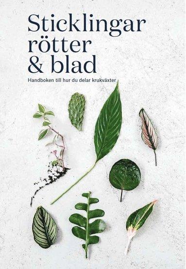 bokomslag Sticklingar, rötter & blad : handbok för att dela krukväxter