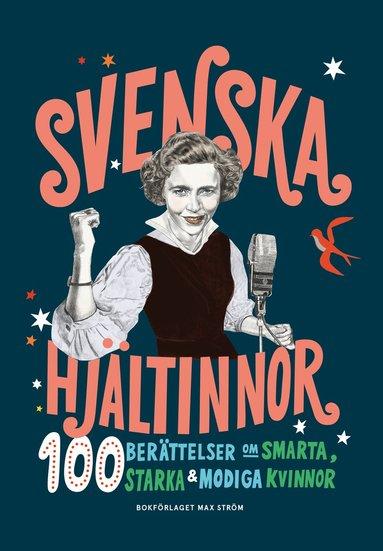 bokomslag Svenska hjältinnor : 100 berättelser om smarta, starka & modiga kvinnor