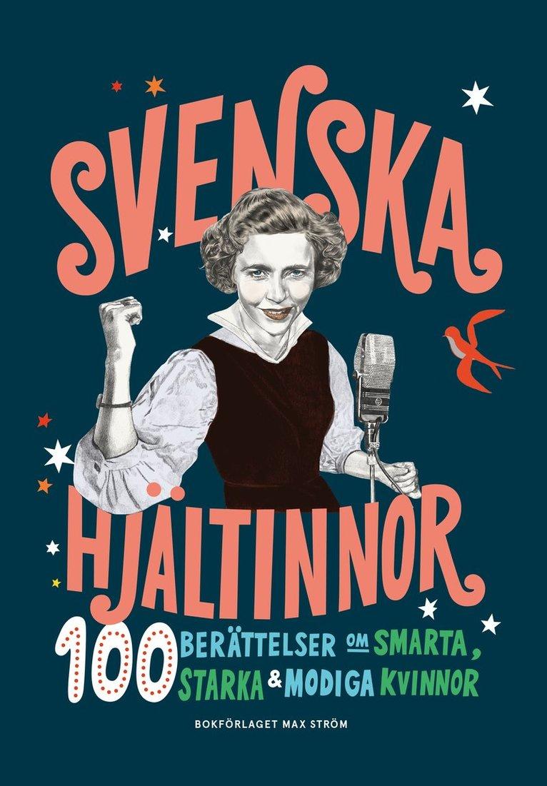 Svenska hjältinnor : 100 berättelser om smarta, starka & modiga kvinnor 1