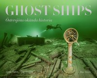 bokomslag Ghost ships : Östersjöns okända historia
