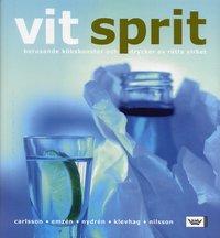 bokomslag Vit sprit : berusande kökskonster och drycker av rätta virket