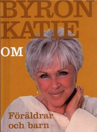bokomslag Byron Katie om... Föräldrar och barn