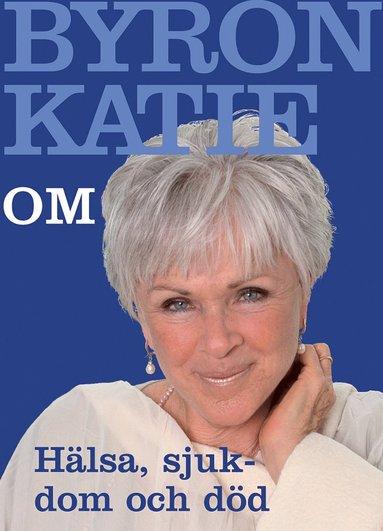 bokomslag Byron Katie om... Hälsa, sjukdom och död