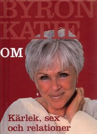 bokomslag Byron Katie om... kärlek, sex och relationer
