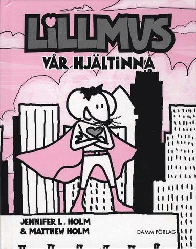 bokomslag Lillmus : vår hjältinna