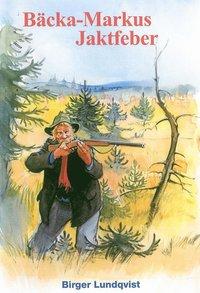 bokomslag Bäcka-Markus jaktfeber : jakt-, fiske- och bygdehistorier