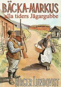 bokomslag Bäcka-Markus - alla tiders jägargubbe : jakt-, fiske- och bygdehistorier